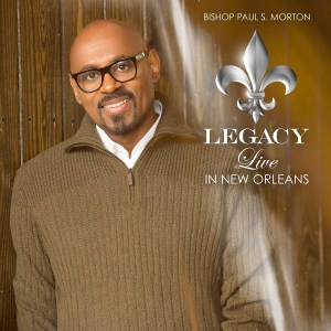 "Pre-order ""Legacy: Live In New Orleans"" by Bishop Paul S. Morton"