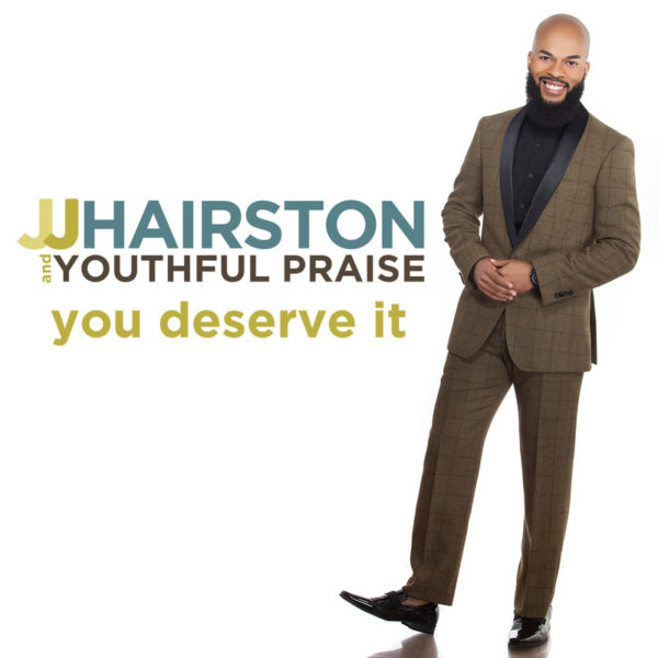 J.J. Hairston & Youthful Praise - You Deserve It
