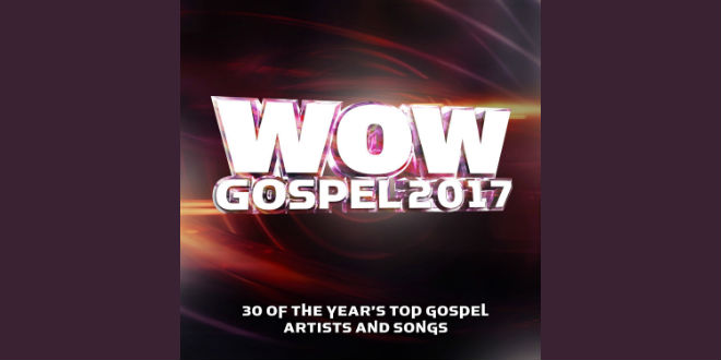 Wow Gospel 2017 - 30 OF THE YEAR's TOP GOSPEL ARTISTS