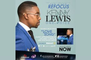 The Anticipated Album, REFOCUS By KENNY LEWIS & One Voice...AVAILABLE NOW !!!