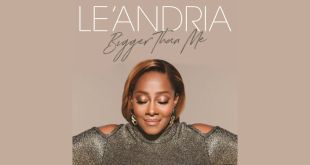 "Le'Andria unwraps new album ""Bigger Than Me"" pre-order, new song ""All I Got"" 