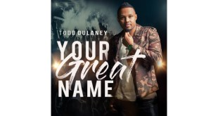 The New Album By Todd Dulaney, Your Great Name | @ToddDulaney #LyricVideo