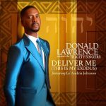 Donald Lawrence & The Tri-City Singers f. Le'Andria Johnson – Deliver Me (This Is My Exodus) | @DonaldLawrence #HotGospelSongs
