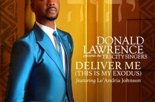 Donald Lawrence presents The Tri-City Singers - Deliver Me (This Is My Exodus) (feat. Le'Andria Johnson)