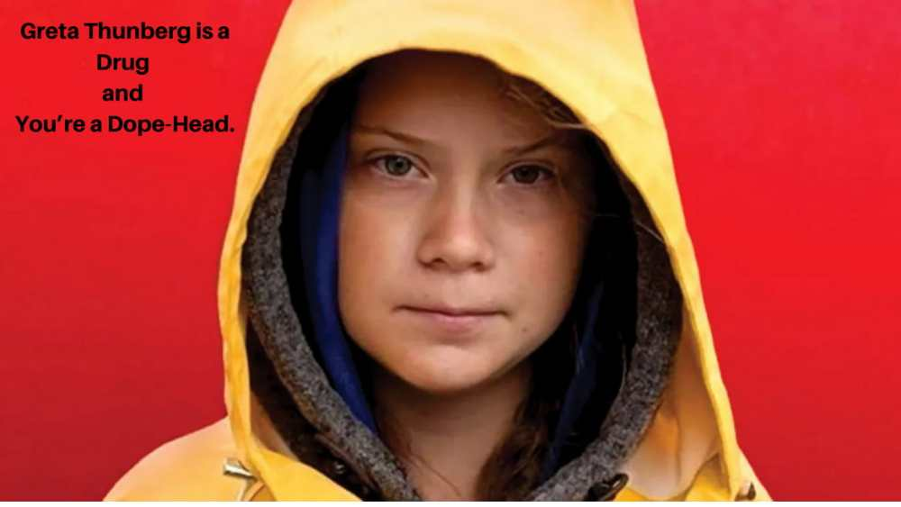 Greta Thunberg is a Drug and You're a Dope-Head.