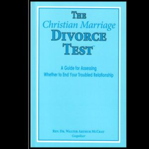 THE CHRISTIAN MARRIAGE DIVORCE TEST A Guide for Assessing Whether to End  Your Troubled Relationship - Black Light Fellowship