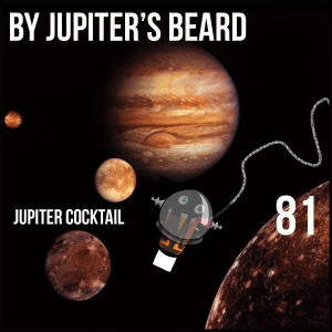 Episode 81: By Jupiter's Beard – Jupiter Cocktail