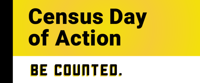 Census Day of Action: Be Counted