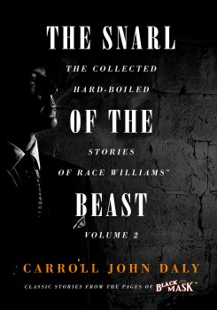 The Snarl of the Beast: The Collected Hard-Boiled Stories of Race Williams, Volume 2