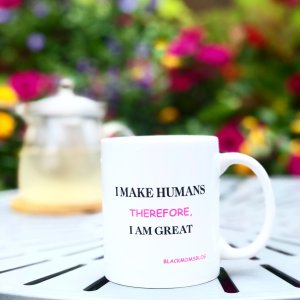"""I Make Humans Therefore, I Am Great"" Mug"
