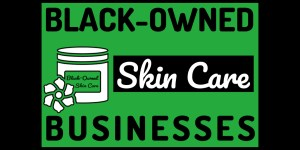 Black Owned Skin Care Businesses To Support
