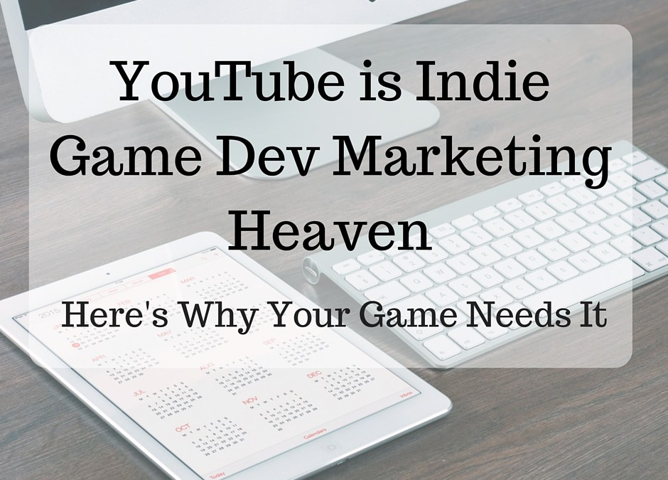 YouTube is Indie Dev Marketing Heaven – Here's Why
