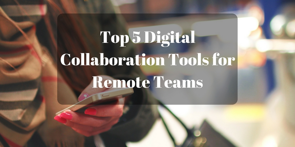 Top 5 Digital Collaboration Tools for Remote Teams