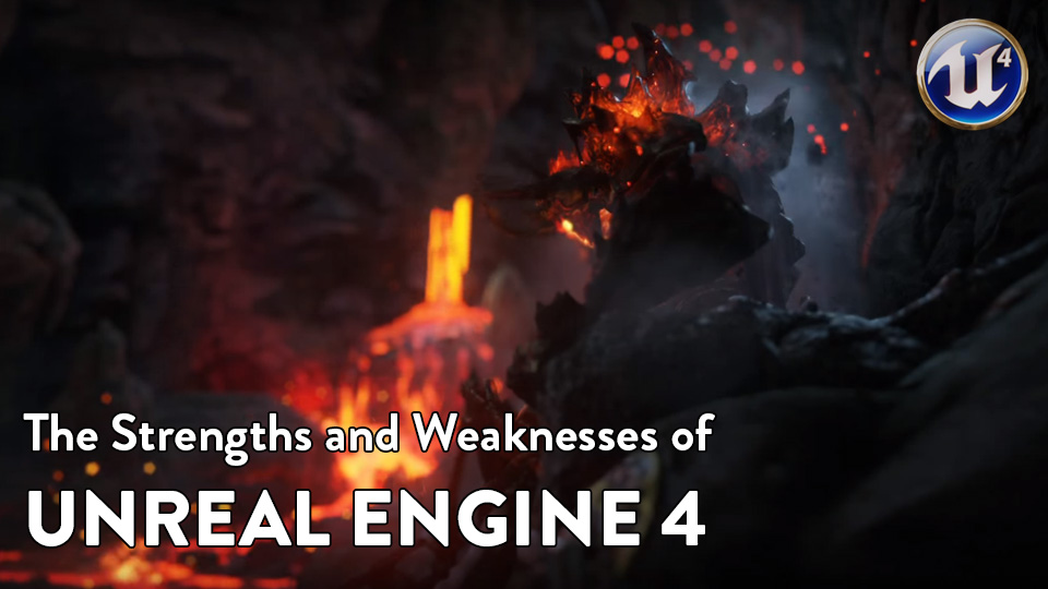 Are you Unreal Enough? A Quick Rundown of UE4's Strengths