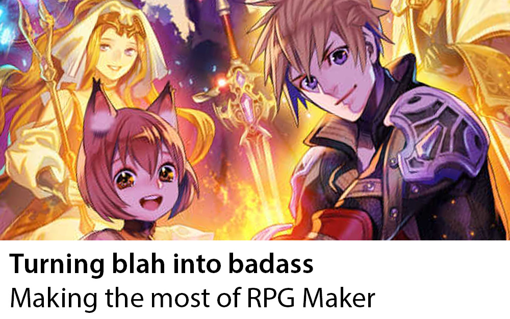 Turning Blah into Badass: Making the Most of RPG Maker