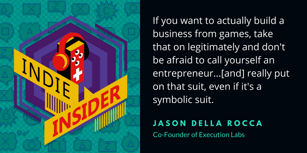 Indie Insider Podcast #14 – Jason Della Rocca, Co-Founder of Execution Labs