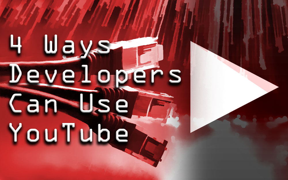 4 Ways Developers Can Use YouTube