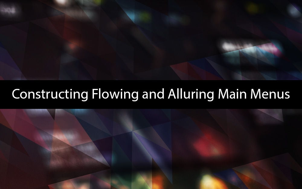 Constructing Flowing and Alluring Main Menus