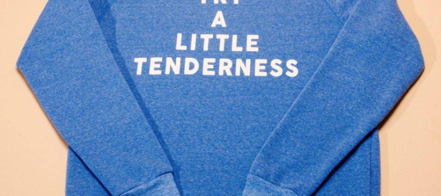 TRYALITTLETENDERNESS