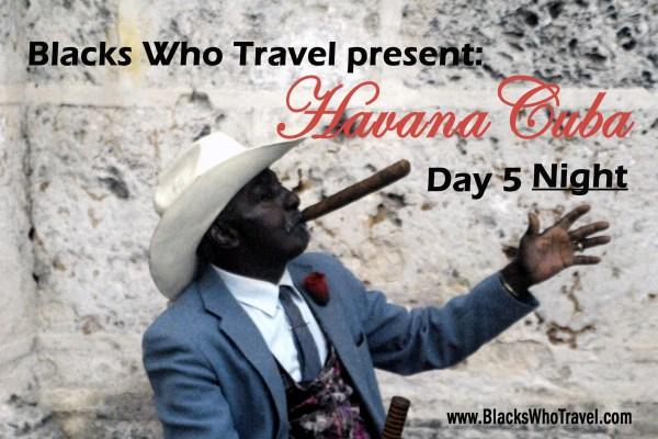 Havana Cuba Day by Day - Day 5 Cuban Nightlife