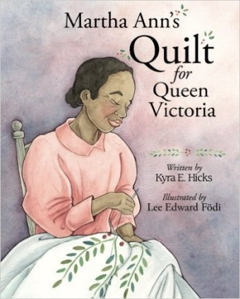 Kyra E. Hicks, Martha Ann's Quilt for Queen Victoria