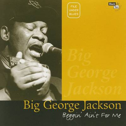 Black to the Music - Big George Jackson - 1998 - Beggin' Ain't For Me