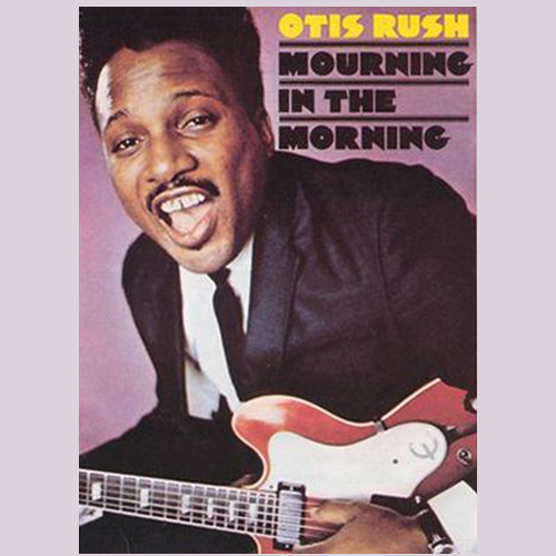 Black to the Music - Otis Rush - 1969 Mourning in the Morning