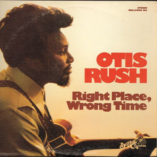 Black to the Music - Otis Rush - 1971 Right Place, Wrong Time