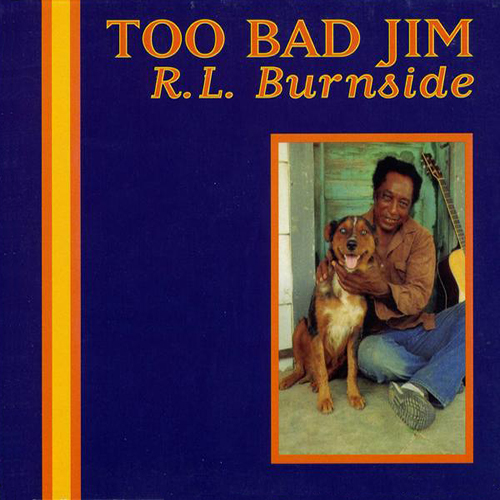Black to th Music - R.L. Burnside - 1994 Too Bad Jim