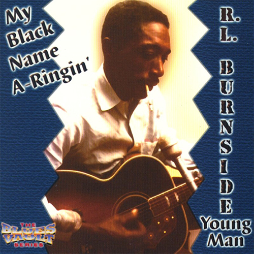 Black to th Music - R.L. Burnside - 1999 My Black Name a-Ringin' (1st version)