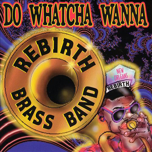 Black to the Music - Rebirth Brass Band - 1991a Do watcha Wanna