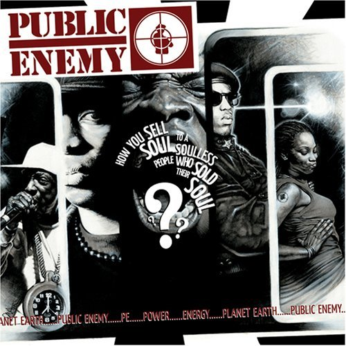 Black to the Music - Public Enemy 2007 How You Sell Soul To A Soulless People Who Sold Their Soul?