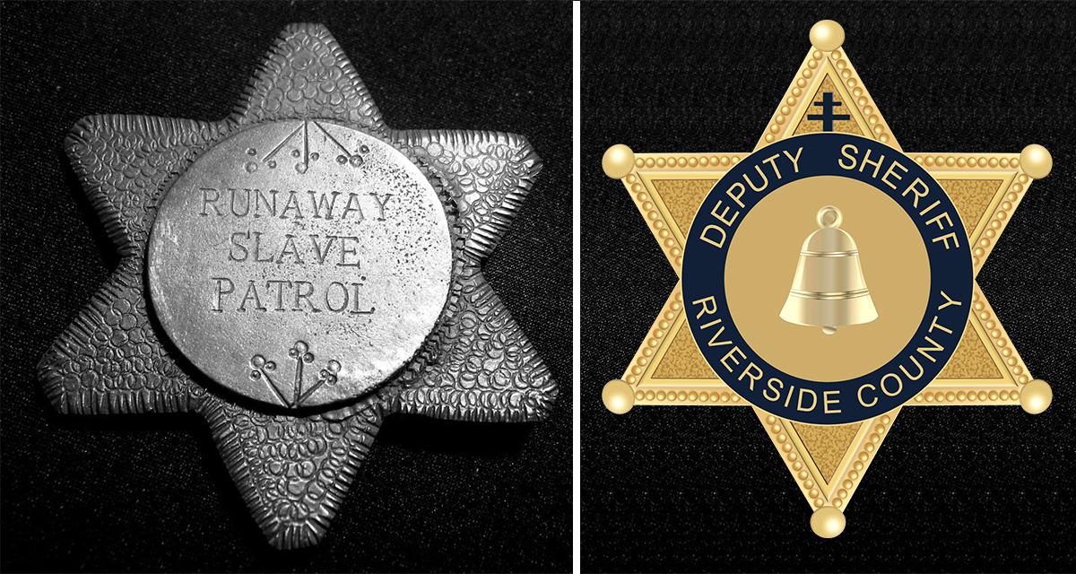 Runaway Slave Patrol Badge and Riverside County Deputy Sheriff Badge.