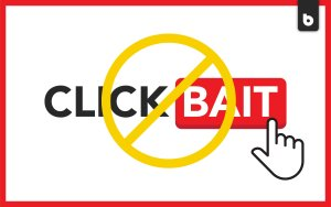 Ditch The Clickbait: Here's How To Get Real Clicks