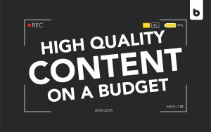 Making High Quality Video Content On A Budget