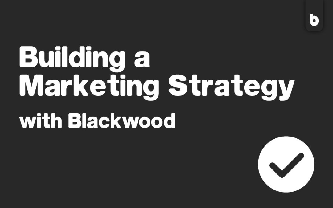 Building A Marketing Strategy With Blackwood