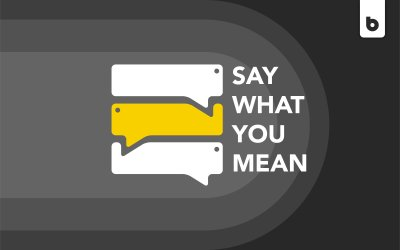 Mean What You Say – And Say What You Mean