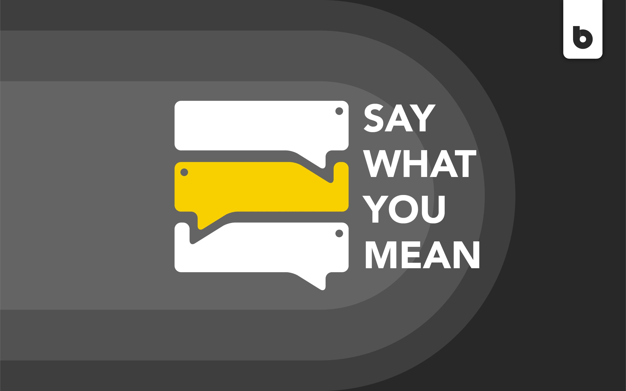 mean what you say - say what you mean