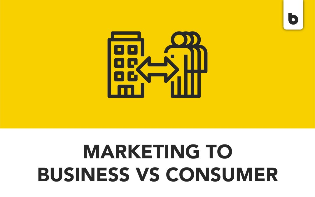 Marketing to Businesses vs. Marketing to Consumers