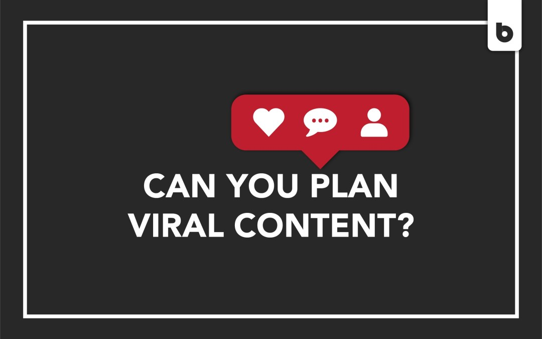 Can You Plan Viral Content?