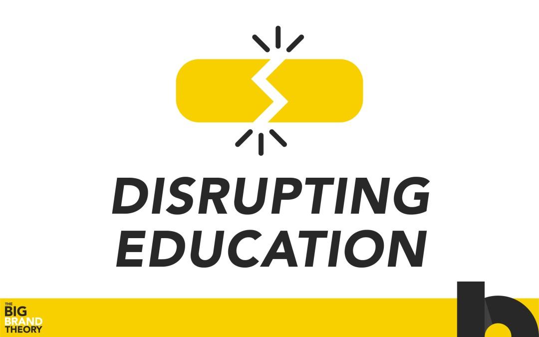 Disrupting Education: The Big Brand Theory