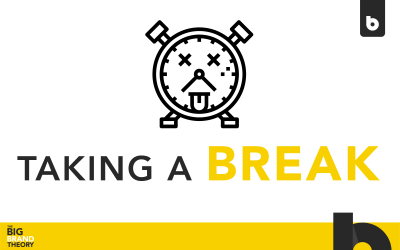 The Importance of Taking a Break: The Big Brand Theory