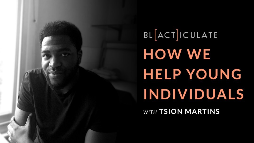 Ep 51: How we help young individuals w/ Tsion Martins