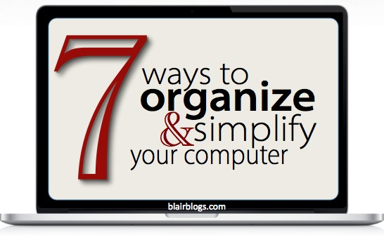 7 Ways to Organize & Simplify Your Computer | Blair Blogs