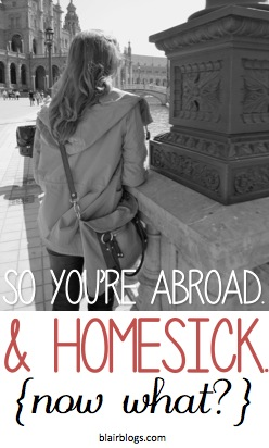 So You're Abroad. And Homesick. Now What? {Guest Post}