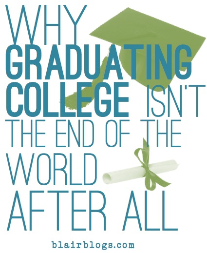 Why Graduating College Is Not the End of the World After All