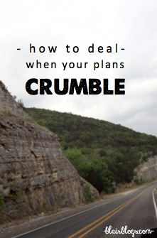 How To Deal With Life When Your Plans Crumble | Blair Blogs