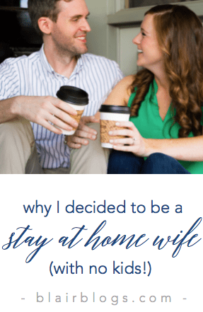 Why I Decided To Be A Stay-At-Home-Wife (With No Kids!) | Blairblogs.com
