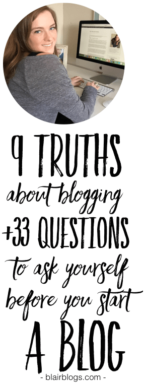 9 Truths About Blogging + 33 Questions To Ask Yourself Before You Start a Blog | Blairblogs.com