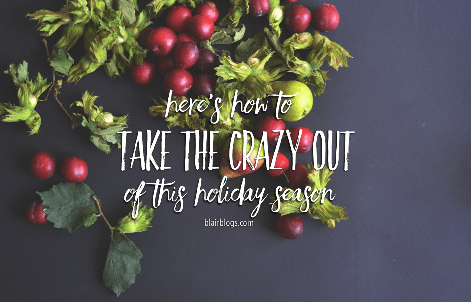 Here's How To Take The Crazy Out Of This Holiday Season | BlairBlogs.com
